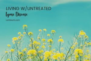 What do you do when something terrible happens to you? Here I share some things I have learned and have helped me living with Lyme disease.