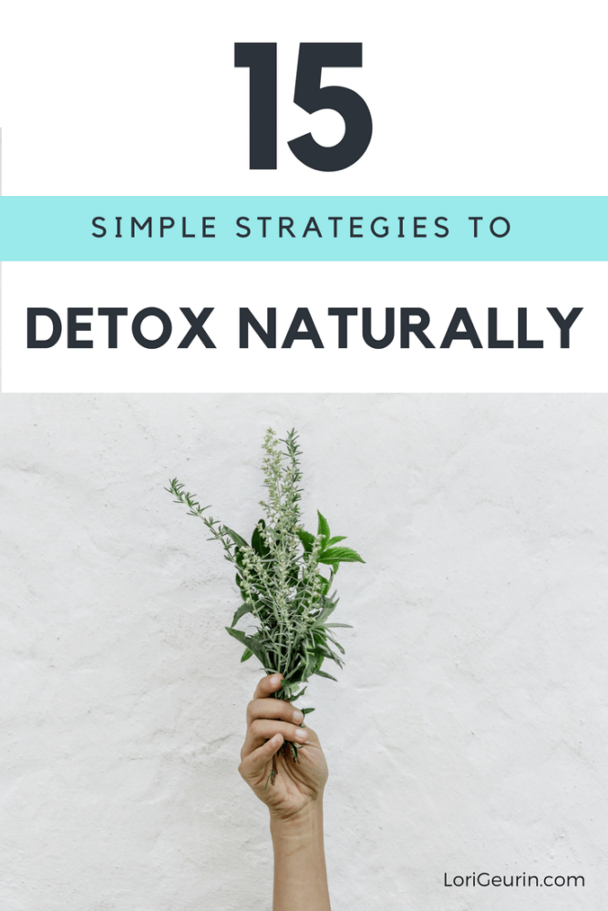 Your body is exposed to harmful toxins each day. Here are 15 simple strategies to detox naturally and help you be your healthiest.
