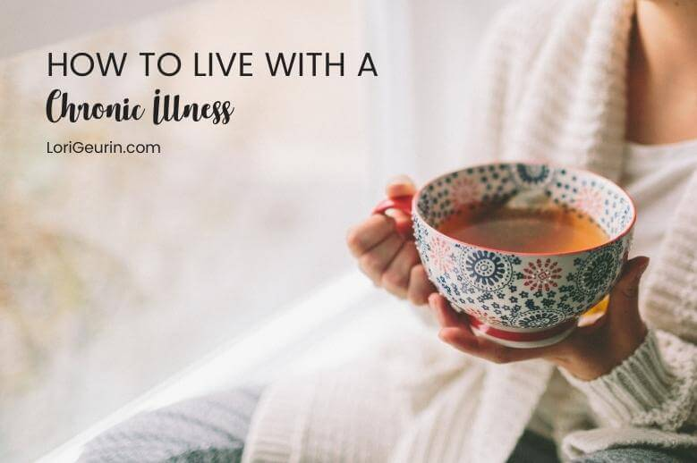 Do you have a chronic illness? Here are 3 crucial steps for living with a chronic illness or supporting someone you love who is ill.