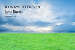 Here are the top 10 ways to prevent Lyme disease & other tick-borne diseases. Prevention is key to protecting yourself & your family.