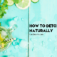 15 Simple Strategies To Detox Naturally