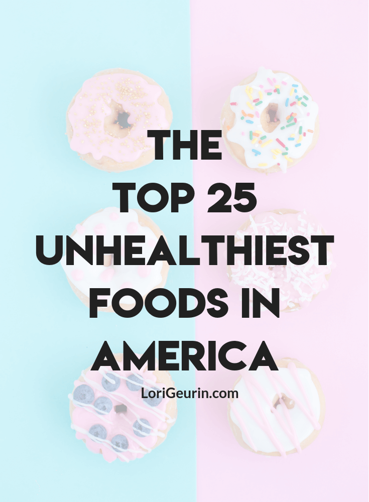 Here you'll find the ultimate list of the 25 unhealthiest foods in America as well as healthy food alternatives you can enjoy.