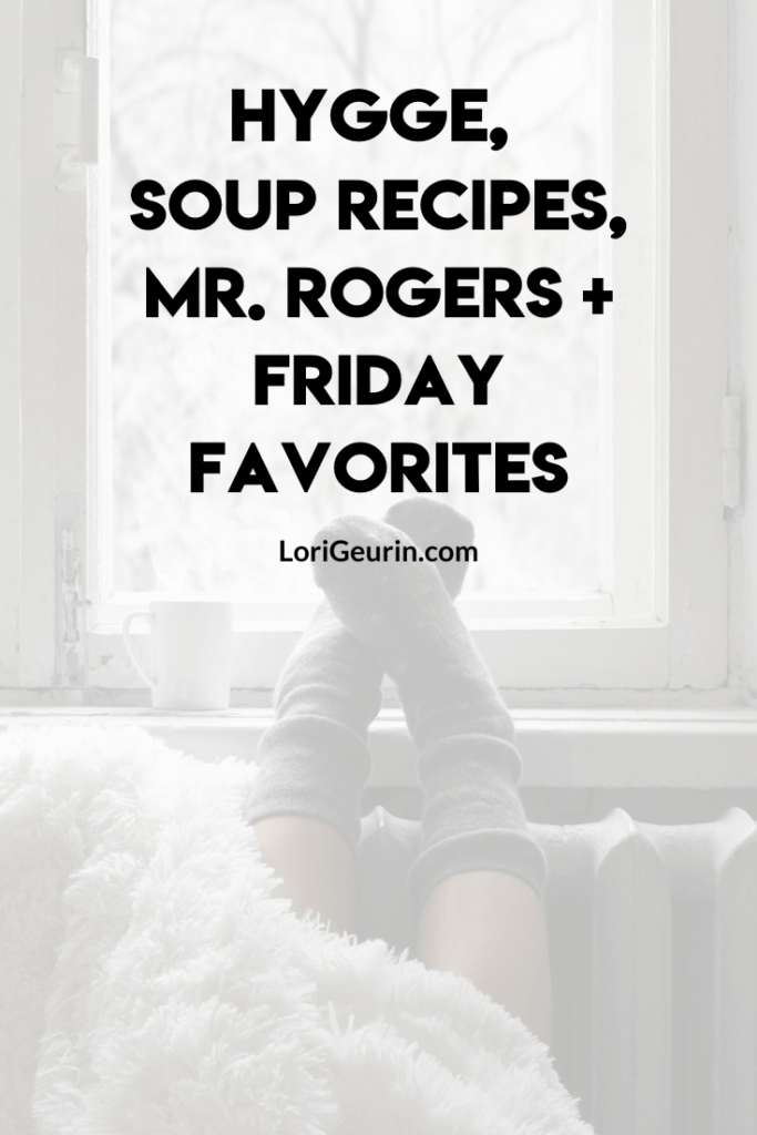 This article will teach you how to Hygge, give you hostess gift ideas for under $20, hot soup recipes and more Friday Favorites.