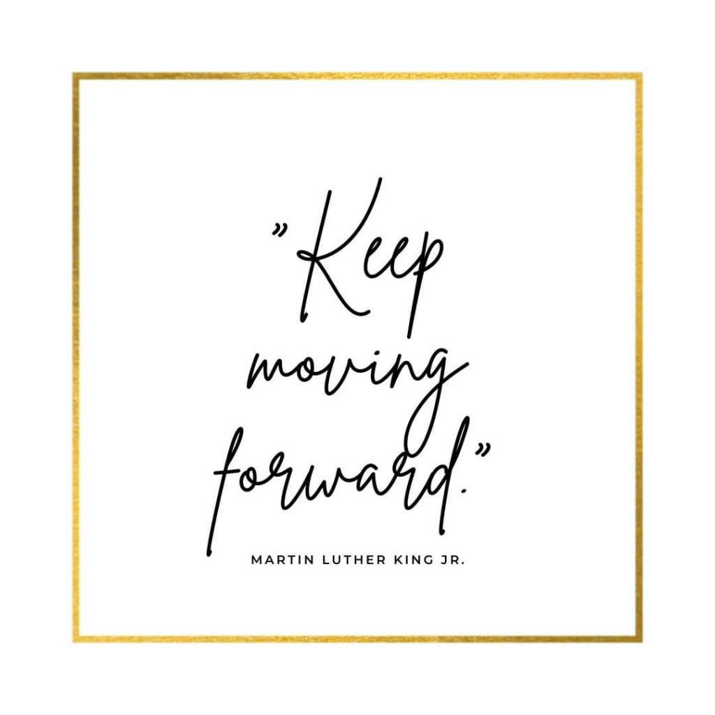 """MLK inspirational quote """"Keep moving forward."""""""