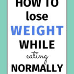 how to lose weight while eating normally