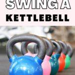 how to swing kettlebells