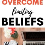 overcome limiting beliefs / laptop and flowers on a desk